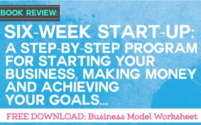Six-Week Start-Up: A step-by-step program for starting your business