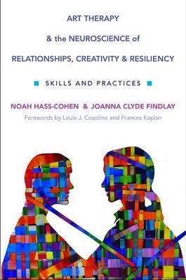 Art Therapy and the Neuroscience of Relationships, Creativity, and Resiliency: Skills and Practices