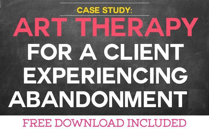 Case Study: Art Therapy for a Client Experiencing Abandonment