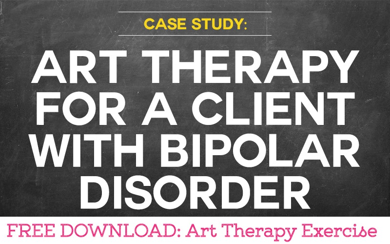 Case Study: Using Art Therapy for a Client with Bipolar Disorder