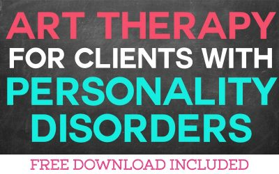 Using Art Therapy for Clients with Personality Disorders