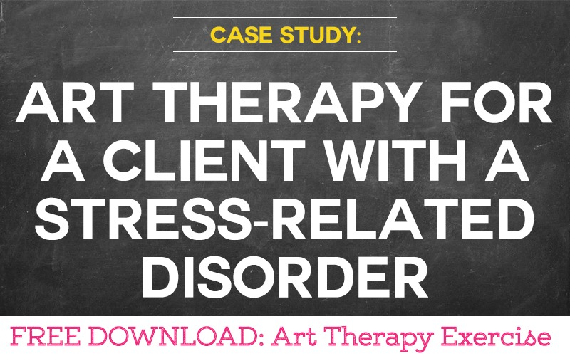 Case Study: Using Art Therapy for a Client with a Stress-related Disorder