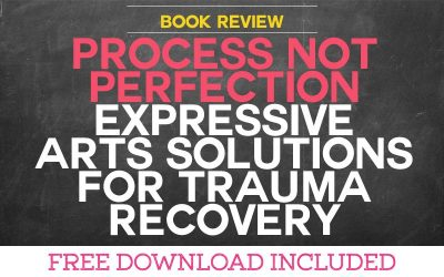 Book Review: Process Not Perfection: Expressive Arts Solutions for Trauma Recovery