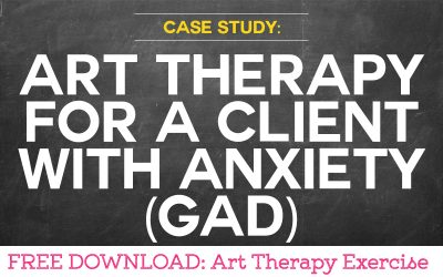 Case Study: Using Art Therapy for a Client with Anxiety (GAD)