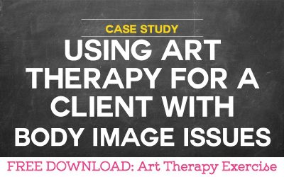 Case Study: Using Art Therapy for a Client with Body Image Issues
