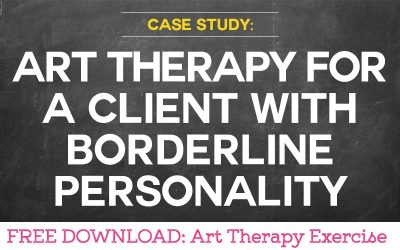 Case Study: Using Art Therapy for a Client with Borderline Personality Disorder