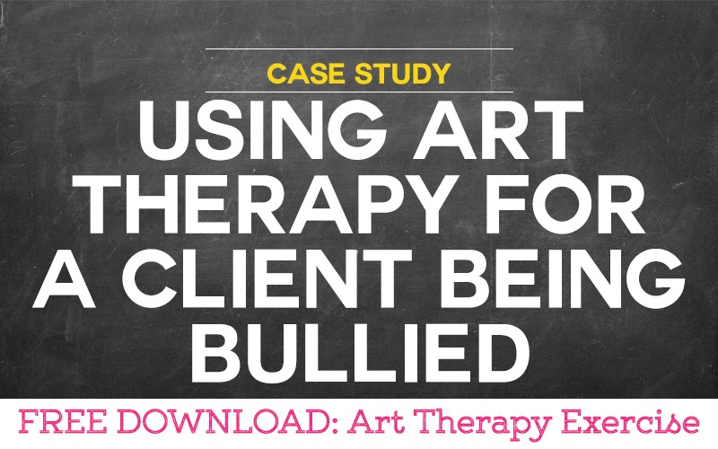 Case Study: Using Art Therapy for a Client being Bullied