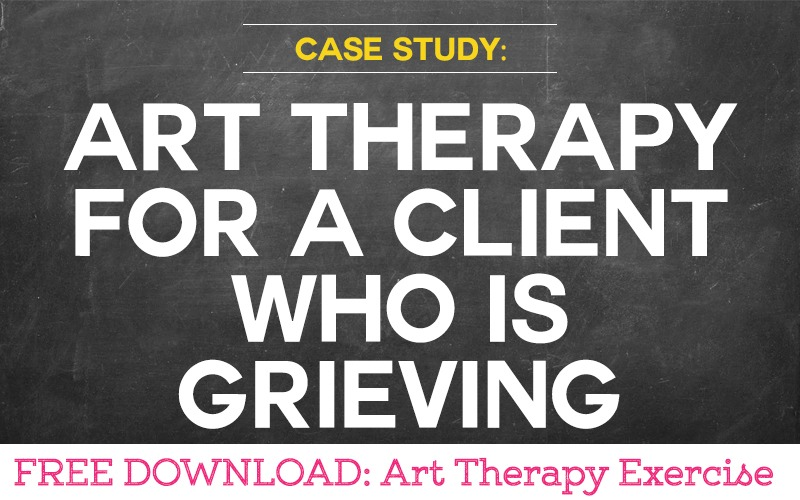 Case Study: Using Art Therapy for a Client Who Is Grieving