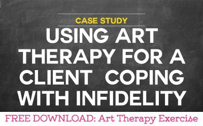 Case Study: Using Art Therapy for a Client Coping with Infidelity