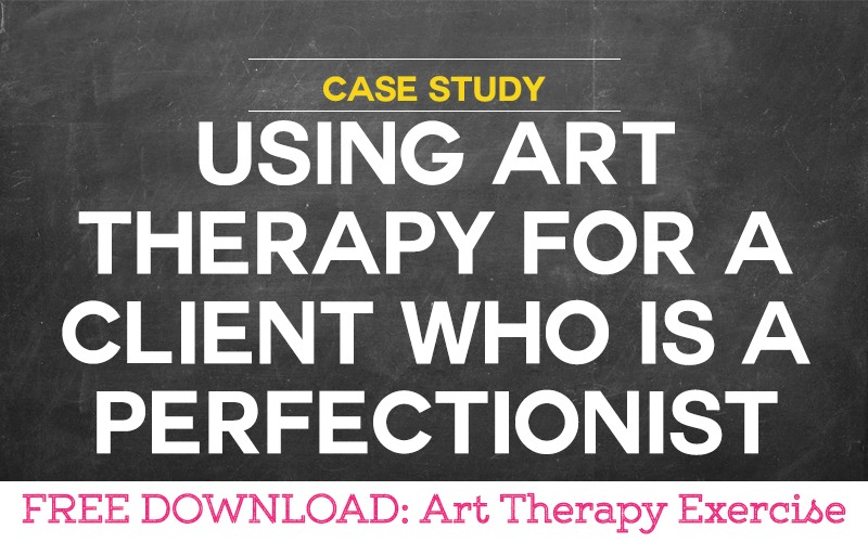 Case Study: Using Art Therapy for a Client who is a Perfectionist