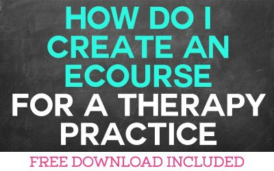 How Do I Create an Ecourse for my Therapy Practice