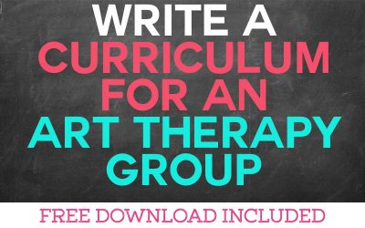 How to Write a Curriculum for an Art Therapy Group