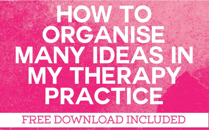 How to Organise Many Ideas in My Therapy Practice