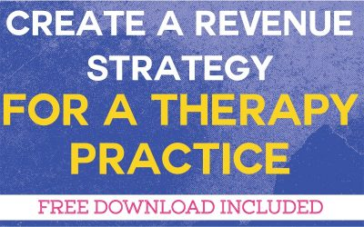Create a Revenue Strategy for a Therapy Practice