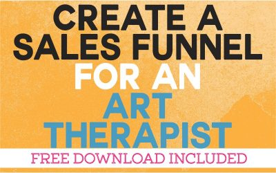 Create A Sales Funnel for an Art Therapist