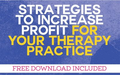Strategies to Increase Profit For Your Therapy Practice
