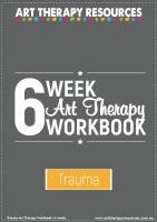 6 Week Art Therapy Trauma Workbook